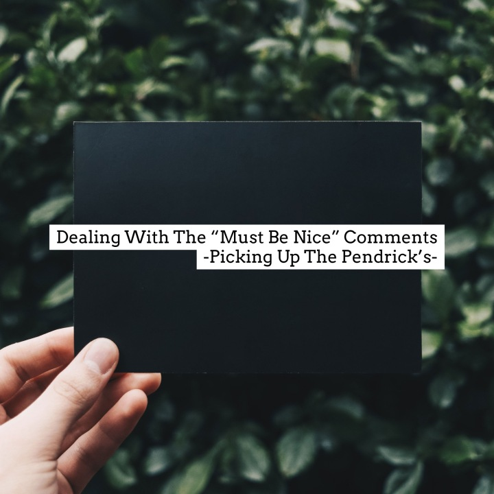 "Dealing With The ""Must Be Nice"" Comments"
