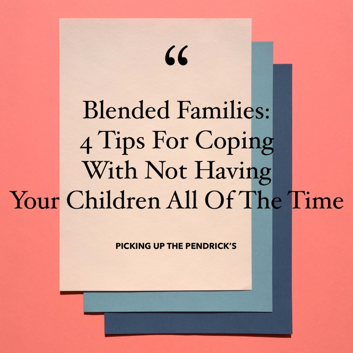 Blended Families: 4 Tips For Coping With Not Having Your Children All Of The Time