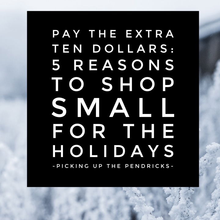 Pay The Extra Ten Dollars: 5 Reasons to Shop Small For TheHolidays